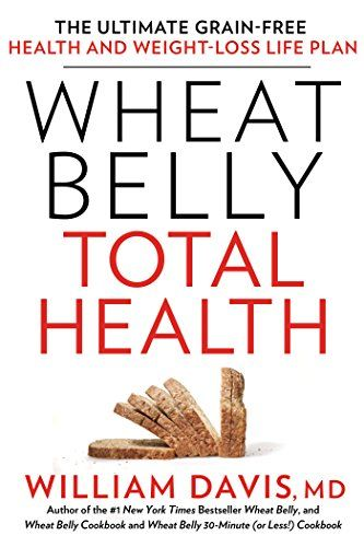 Wheat Belly Total Health by @WilliamDavisMD - a NY Times Best Seller!