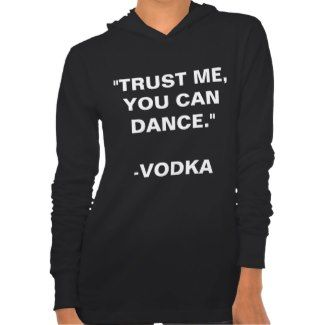 TRUST ME, YOU CAN DANCE. -VODKA HOODIE #funny #fashion #NYFW