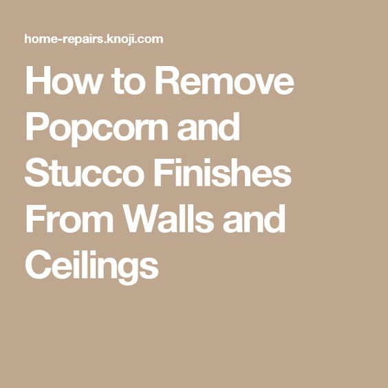 How to Remove Popcorn and Stucco Finishes From Walls and Ceilings