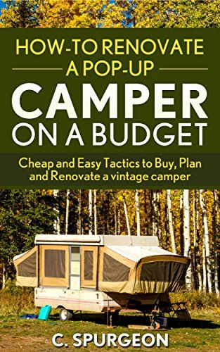 How-To Renovate A Pop-Up Camper on a Budget: Cheap and Easy Tactics to Buy, Plan and Renovate a vintage camper by C Spurgeon http://www.amazon.com/dp/B01B16CBQW/ref=cm_sw_r_pi_dp_UxDQwb0X0NEF8