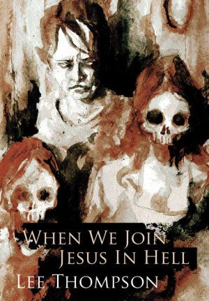 HorrorTalk.com review of the Lee Thompson's horror novella When We Join Jesus in Hell. Book published by Delirium Books.    Review written by Steve Pattee.
