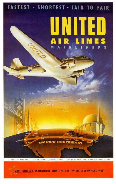"United Air Lines Travel Poster for the 1939-1940 World's Fairs in New York and San Francisco: ""Fastest, Shortest Fair-to-Fair, United Air Lines MAINLINERS, 'The Mainline Fairway,' Stopovers allowed at Yellowstone... Boulder Dam... Grand Canyon and other National Parks, *ONLY UNITED'S MAINLINERS Link the East with Everywhere West!"""