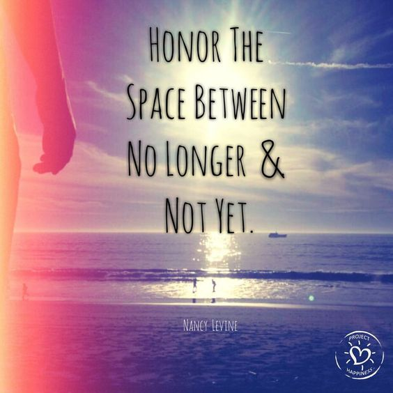 Image result for honor the space between no longer and not yet