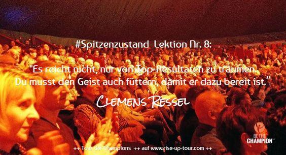 """#Spitzenzustand  Lektion Nr. 8:  """"Es reicht nicht, nur von Top-Resultaten zu träumen. Du musst den Geist auch füttern, damit er dazu bereit ist.""""  / Clemens Ressel / ++ Tour der Champions  ++ auf www.rise-up-tour.com ++"""