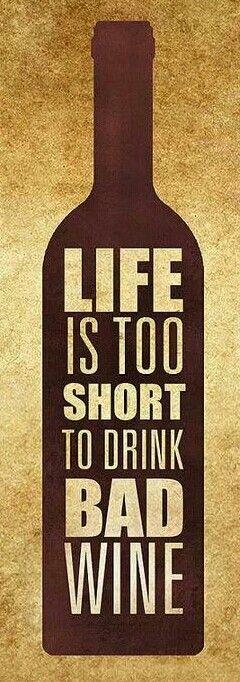 A vida é muito curta para beber vinhos ruins!