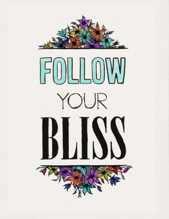 Love this ... Follow Your Bliss #quotes #sayings #motivation #wordart #inspiration