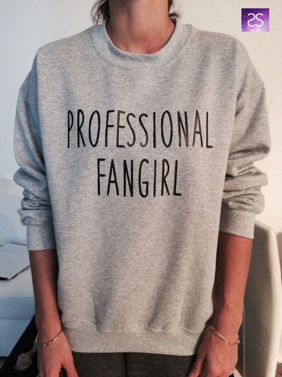 Professional fangirl sweatshirt jumper gift cool fashion girls UNISEX sizing women sweater funny cute teens dope teenagers tumblr blogger: