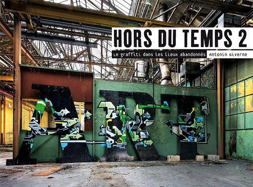 Hors Du Temps 2 – le Graffiti dans les lieux abandonnés