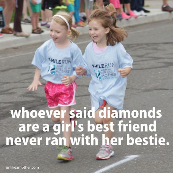 Whoever said diamonds are a girl's best friend never ran with her bestie.: