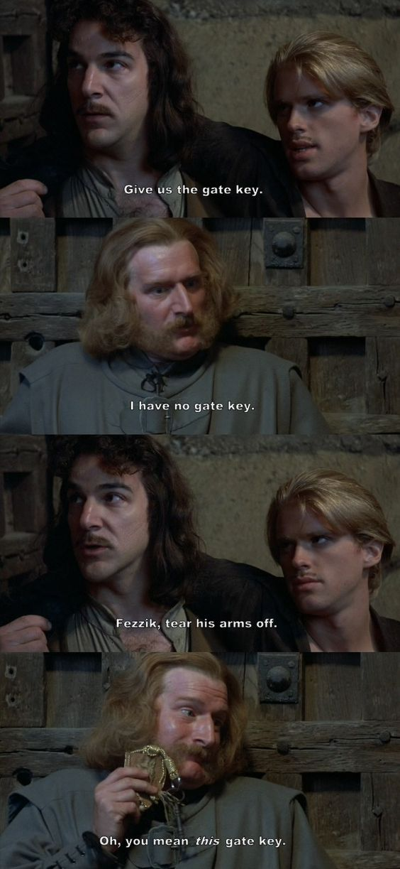 """""""Give us the gate key."""" (The Princess Bride)"""