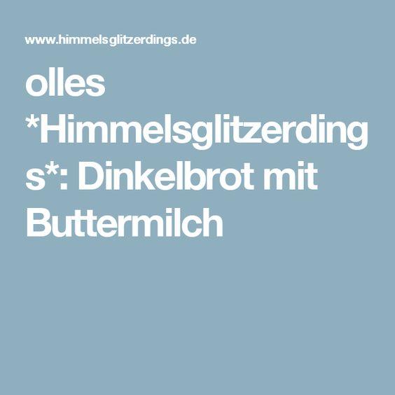 olles *Himmelsglitzerdings*: Dinkelbrot mit Buttermilch