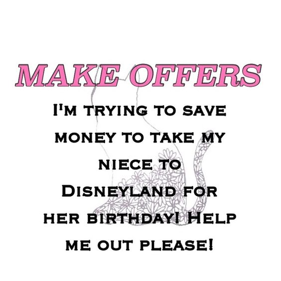 MAKE OFFERS PLEASE PLEASE HELP ME OUT GUYS.    Make offers please! I'm trying to save up $1,000 by the end of May/beginning of June to take my niece to Disneyland( pictured in the second photo) she's never been and I feel like her 6th birthday is the perfect age for her to experience it. If I don't start selling stuff by this week o will be forced to make a gofund me and I don't want to have to do that. Please help me out! Other