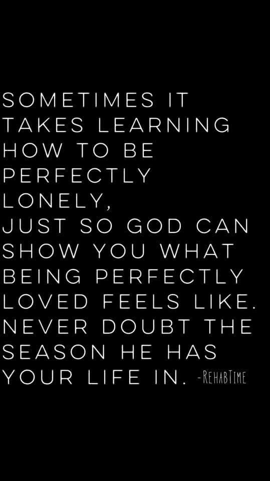 Perfectly single until God shows me being perfectly loved imperfectly...