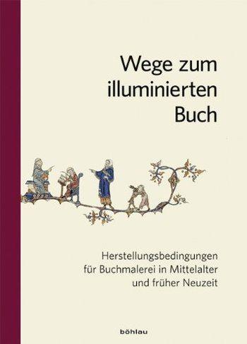 OAPEN Library - Wege zum illuminierten Buch : Herstellungsbedingungen für Buchmalerei in Mittela...
