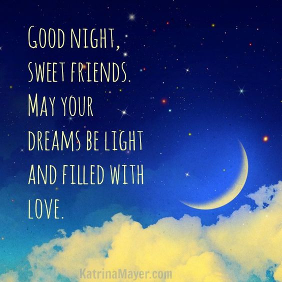 Good night, sweet friends. May your dreams be light and filled with love.: