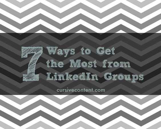 7 Ways to Get the Most from LinkedIn Groups