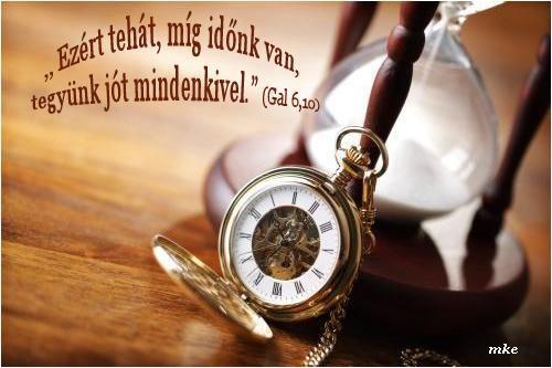 """""""Ezért tehát, míg időnk van, tegyünk jót mindenkivel…"""" (Galata 6:10)."""