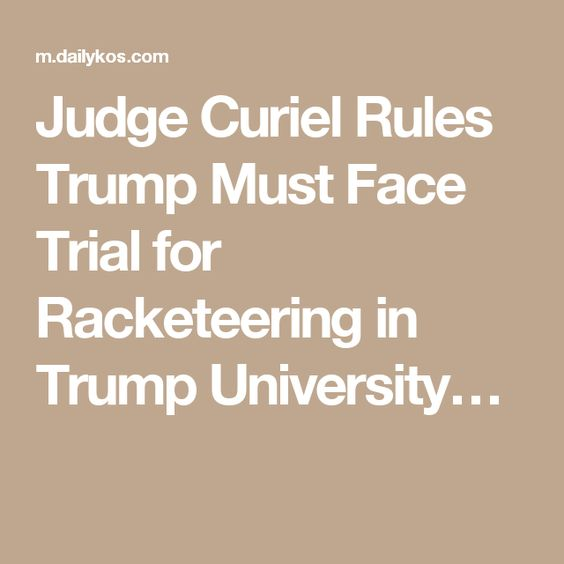 Judge Curiel Rules Trump Must Face Trial for Racketeering in Trump University…: