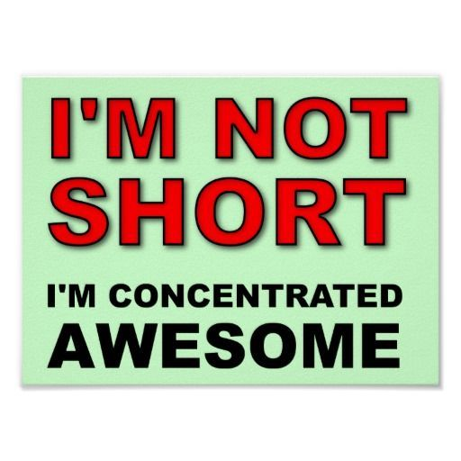 im not short Not Short I'm Concentrated Awesome Funny