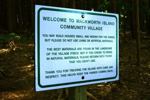 Mackworth Island Community Village for fairies! You pretty much have this whole island to build tiny houses for fairies and all of them are so cute! Look it up on Google for a lot of cute examples!
