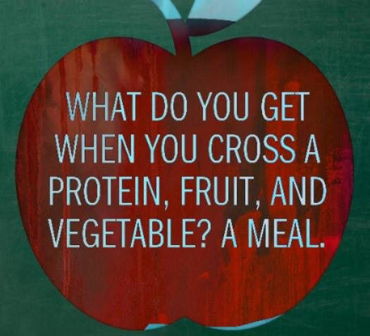 What do you get when you cross a protein, fruit, and vegetable? A meal.