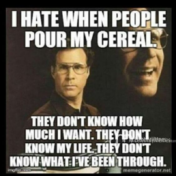 That's right!! DON'T touch my cereal..please!