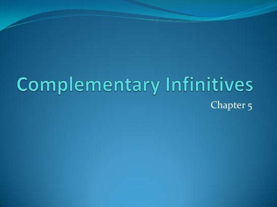 Complementary InfinitivesChapter 5