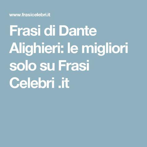 Frasi Celebri Di Dante.Frasi Di Dante Alighieri Le Migliori Solo Su Frasi Celebri It Dante Alighieri Citazioni Citazioni D Amore