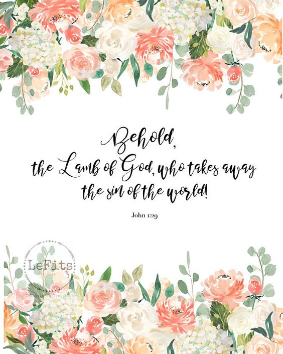 Behold, the lamb of God who takes away the sin of the world, scripture printable, John 1:29, floral