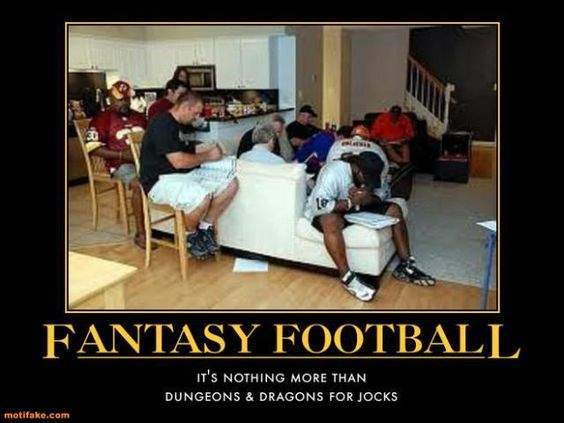 Fantasy Football (or fantasy any sport)...sorry guys...but this is kind of how I view it.