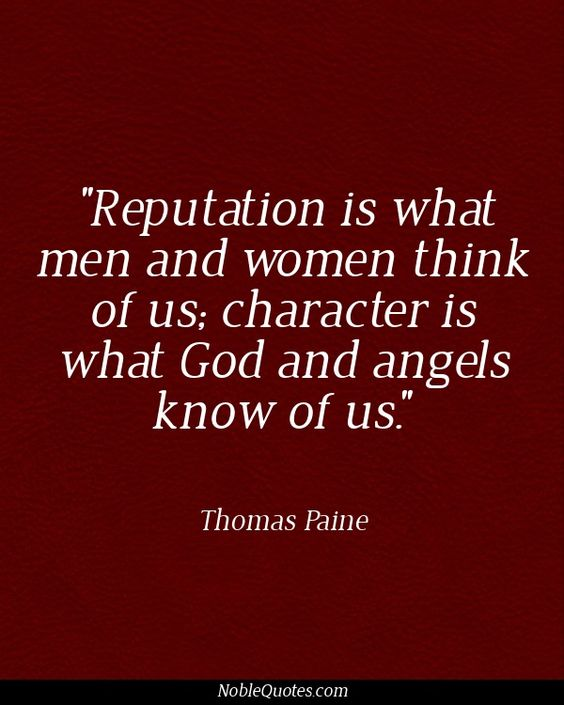 """Thomas Paine Quotes: """"Reputation Is What Man And Women Think Of Us, Character"""