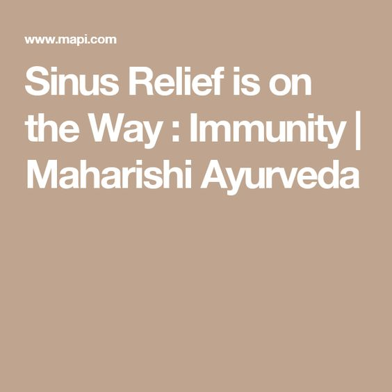 Sinus Relief is on the Way : Immunity   Maharishi Ayurveda