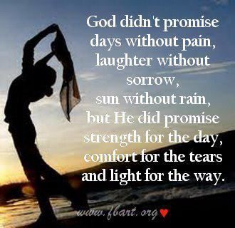 Strength for the day, comfort for the tears, and light for