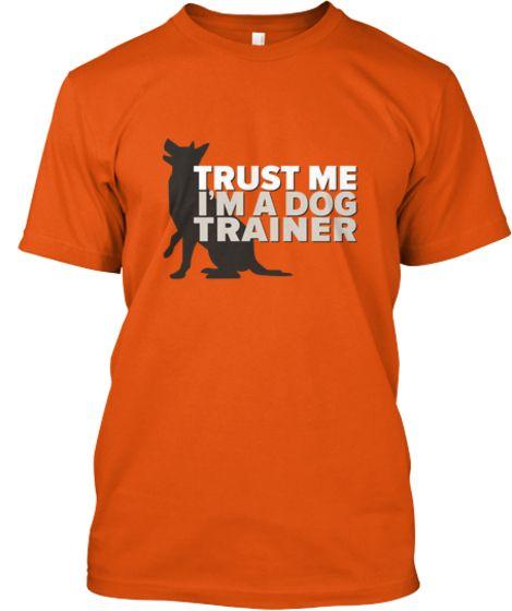 Trust Me. I'm a Dog Trainer   Teespring
