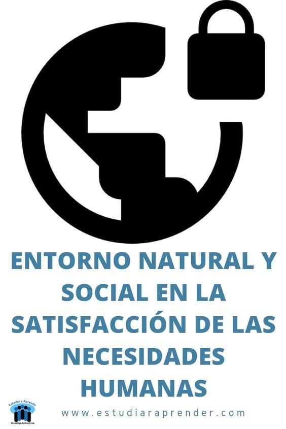 entorno natural y social en la satisfaccion de las necesidades humanas
