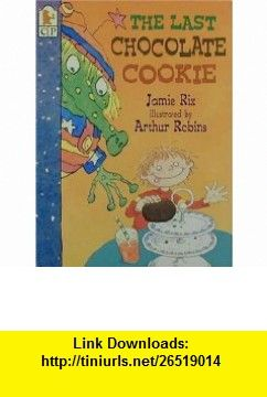 The Last Chocolate Cookie (9780763604110) Jamie Rix, Arthur Robins , ISBN-10: 0763604119  , ISBN-13: 978-0763604110 ,  , tutorials , pdf , ebook , torrent , downloads , rapidshare , filesonic , hotfile , megaupload , fileserve