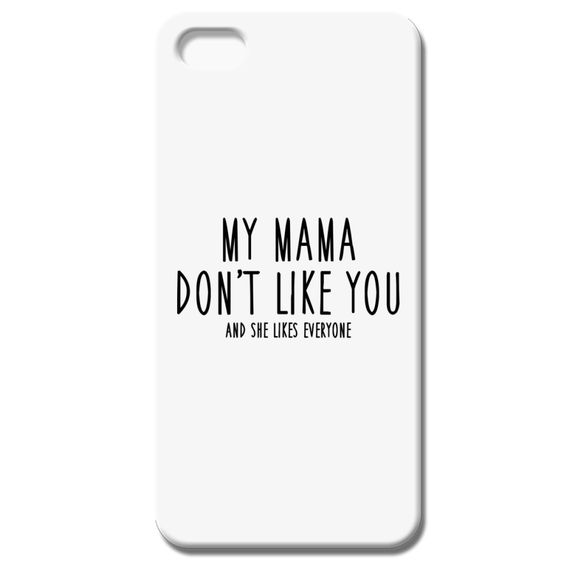 My Mama Don't Like You And She Likes Everyone IPhone 55S Case