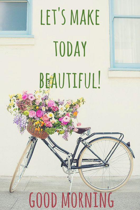 Let's make today Beautiful! Good Morning! see a vast collection of good morning cards for social media! click: