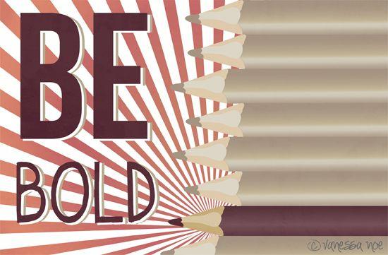 Be Bold by Vanessa Noe