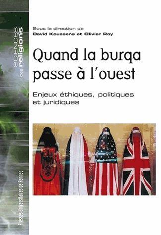 Quand la burqa passe à l'Ouest - Enjeux éthiques, politiques et juridiques David Koussens Olivier Roy , Collectif