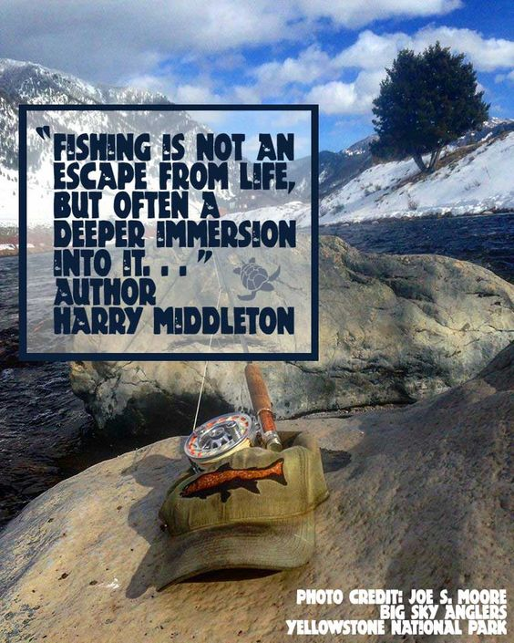 """""""Fishing is not an escape from life, but often a deeper immersion into it. . ."""" – Author Harry Middleton Photo Credit Joe S. Moore Big Sky Anglers more Fishing Quotes -> http://www.wfpblogs.com/category/fishing/"""