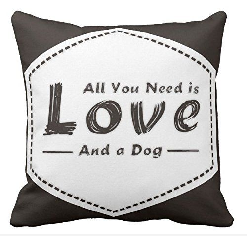 Kissenday 18x18 Inch All You Need Is Love And A Dog Funny Quote