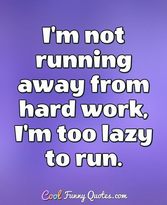Funny Quote Funny Quotes Work Quotes Lazy Quotes Funny