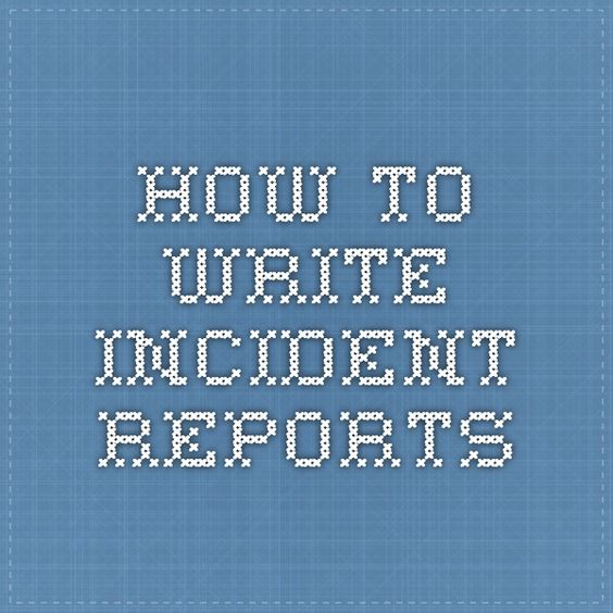 How To Write Incident Reports  Teaching Ideas Worth Investigating