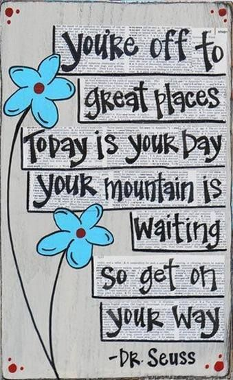 Dr. Seuss quote...motivation for growing up and facing life's challenges