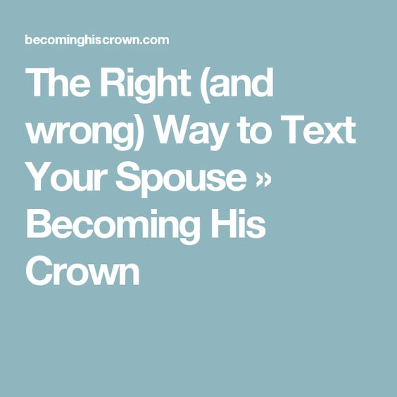 The Right (and wrong) Way to Text Your Spouse » Becoming His Crown