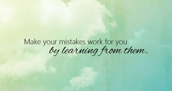 Inspirational Quotes- Make your mistakes work for you by learning from them.