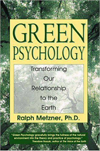 Green Psychology: Transforming our Relationship to the Earth: Ralph Metzner, Ralph, Ph.D. Metzner: 9780892817986: Amazon.com: Books