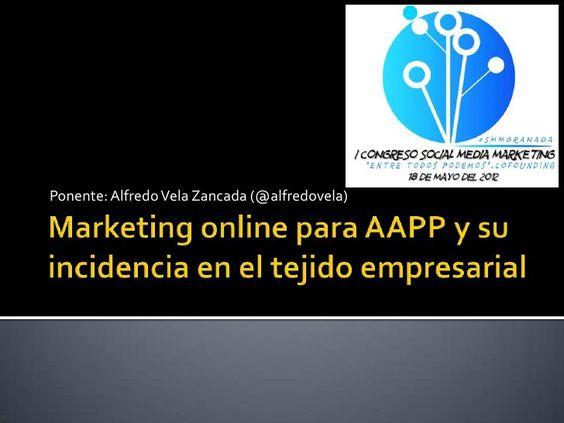 Marketing online para AAPP y su incidencia en el tejido empresarial by Alfredo Vela Zancada, via Slideshare