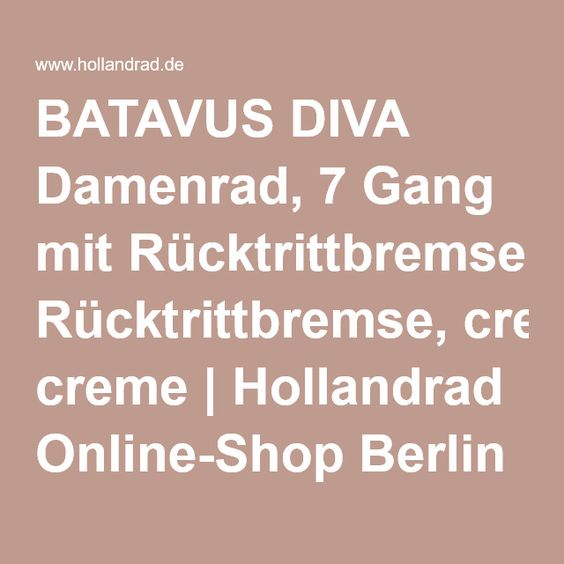 BATAVUS DIVA Damenrad, 7 Gang mit Rücktrittbremse, creme   Hollandrad Online-Shop Berlin